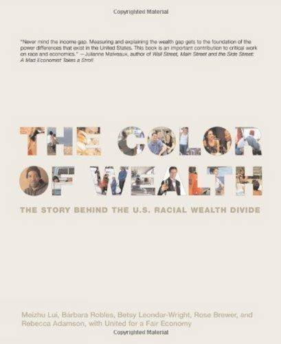 The Color of Wealth: The Story Behind the U.S. Racial Wealth Divide by Meizhu Lui (2006-06-01)