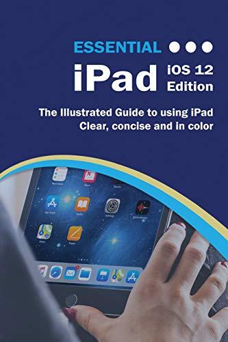 Essential iPad: IOS 12 Edition (Computer Essentials) (Ipad Books)