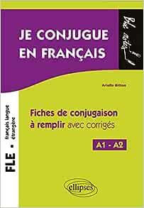 Fle Francais Langue Etrangere Je Conjugue En Francais Fiches De Conjugaison A Remplir Avec Corriges Niveau A1 A2 Bloc Notes Bitton Arielle 9782340020153 Amazon Com Books