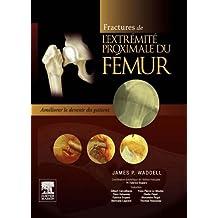 Fractures de l'extrémité proximale du fémur: Améliorer le devenir du patient (French Edition)