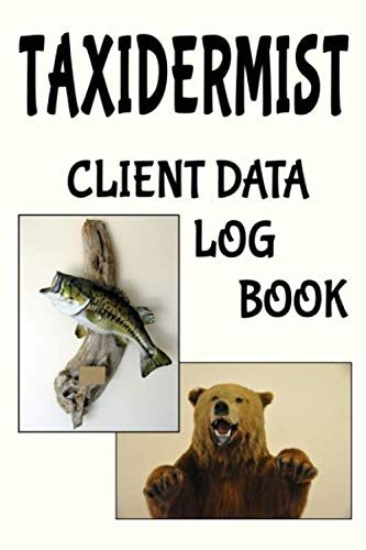 """Taxidermist Client Data Log Book: 6"""" x 9"""" Professional Taxidermy Client Tracking Address & Appointment Book with A to Z Alphabetic Tabs to Record Personal Customer Information (157 Pages)"""