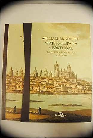 VIAJE POR ESPAÑA Y PORTUGAL. LA GUERRA PENINSULAR 1808 - 1809: Amazon.es: William Bradford - Ricardo Robledo, CAJA DUERO: Libros