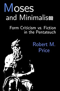 Moses and Minimalism: Form Criticism vs. Fiction in the Pentateuch by [Price, Robert M.]