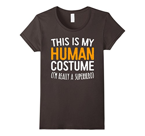 Superheroes Female Ideas Costumes (Womens This Is My Human Costume I'm Really A Superhero T-Shirt Medium)