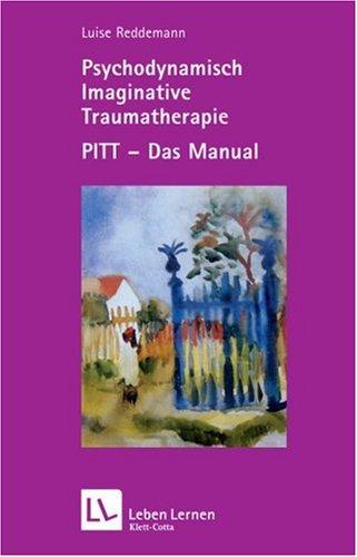 Psychodynamisch Imaginative Traumatherapie. PITT - Das Manual (Leben Lernen 167)