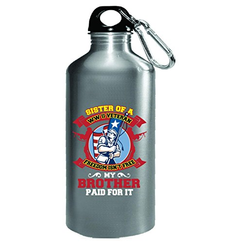 Sister Of A Ww Ii Veteran Freedom Isn't Free - Water Bottle by Katnovations