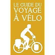 Le guide du voyage à vélo (French Edition)