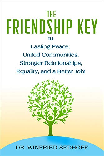 The Friendship Key to Lasting Peace, United Communities,Strong Relationships, Equality, and a Better Job by [Sedhoff, Winfried]
