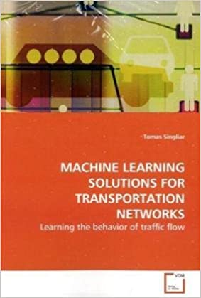 Book MACHINE LEARNING SOLUTIONS FOR TRANSPORTATION NETWORKS: Learning the behavior of traffic flow