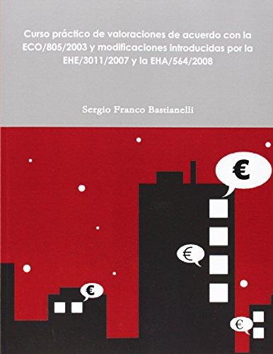 Curso Practico de Valoraciones de Acuerdo Con La Eco/805/2003 y Modificaciones Introducidas Por La Ehe/3011/2007 y La Eha/564/2008  [Bastianelli, Sergio Franco] (Tapa Blanda)