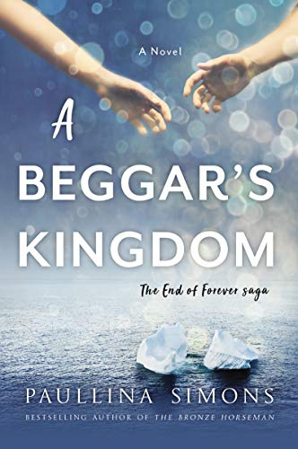 A Beggar's Kingdom: A Novel (End of Forever Saga Book 2) by [Simons, Paullina]