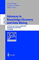 Advances in Knowledge Discovery and Data Mining: 5th Pacific-Asia Conference, PAKDD 2001 Hong Kong, China, April 16-18, 2001. Proceedings (Lecture ... / Lecture Notes in Artificial Intelligence)