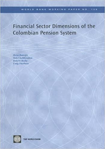 Financial Sector Dimensions of the Colombian Pension System (World Bank Working Papers) by Craig Thorburn (2007-07-03)