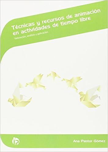 Descargar libro en ipod gratis Técnicas y recursos de animación en actividades de tiempo libre: Valoración, análisis y aplicación (Servicios socioculturales y a la comunidad) 8498395216 RTF