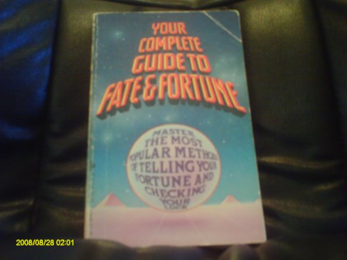 YOUR COMPLETE GUIDE TO FATE AND FORTUNE (MASTER THE MOST POPULAR METHODS OF TELLING YOUR FORTUNE AND CHECKING YOUR LUCK)