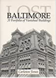 Lost Baltimore : A Portfolio of Vanished Buildings, Jones, Carleton, 0801846072