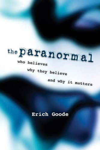 The Paranormal: Who Believes, Why They Believe, And Why It Matters