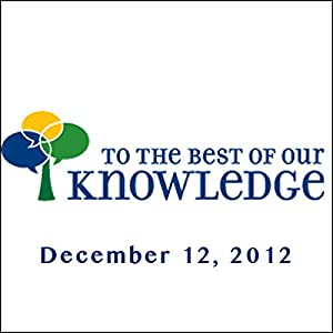 To the Best of Our Knowledge, December 12, 2012 Radio/TV Program