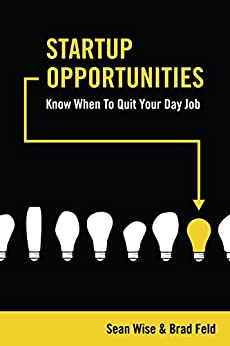 Startup Opportunities: Know When to Quit Your Day Job by [Feld, Brad, Wise, Sean]