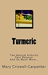 Turmeric: The Natural Arthritis Pain Reliever and So Much More...