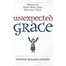 Unexpected Grace: Preaching Good News from Difficult Texts