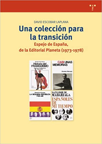 Una colección para la transición: Espejo de España, de la Editorial Planeta 1973-1978 : 240 Biblioteconomía y Administración Cultural: Amazon.es: Escobar Laplana, David: Libros