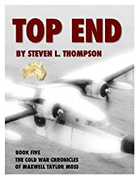 Top End (THE COLD WAR CHRONICLES OF MAXWELL TAYLOR MOSS Book 5)