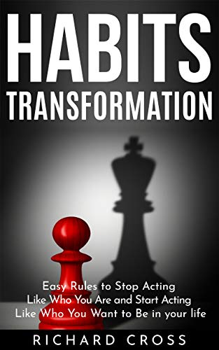 Habits Transformation: Easy Rules to Stop Acting Like Who You Are and Start Acting Like Who You Want to Be in your life (Best Way To Start Acting Career)