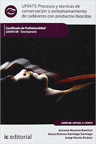 Procesos y técnicas de conservación o embalsamamiento de ...