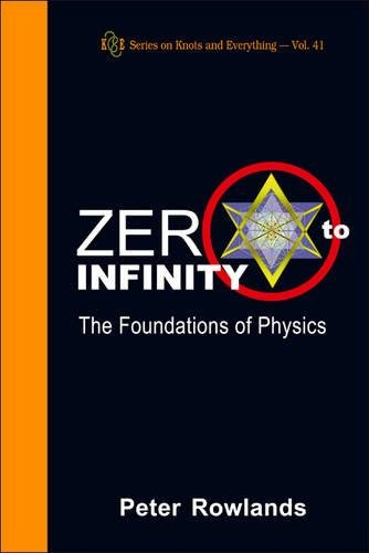 Zero to Infinity: The Foundations of Physics (Series on Knots and Everything)