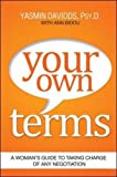 img - for Your Own Terms: A Woman's Guide to Taking Charge of Any Negotiation (UK Professional Business Management / Business) book / textbook / text book