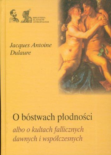 O bostwach plodnosci albo o kultach fallicznych .. Jacques Antoine Dulaure
