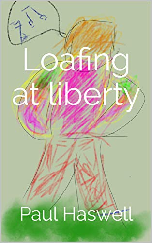 Loafing At Liberty A Journey Of Unemployment Kindle Edition By