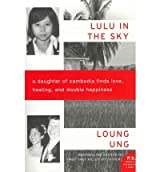 [ LULU IN THE SKY: A DAUGHTER OF CAMBODIA FINDS LOVE, HEALING, AND DOUBLE HAPPINESS[ LULU IN THE SKY: A DAUGHTER OF CAMBODIA FINDS LOVE, HEALING, AND DOUBLE HAPPINESS ] BY UNG, LOUNG ( AUTHOR )APR-17-2012 PAPERBACK ] Lulu in the Sky: A Daughter of Cambodia Finds Love, Healing, and Double Happiness[ LULU IN THE SKY: A DAUGHTER OF CAMBODIA FINDS LOVE, HEALING, AND DOUBLE HAPPINESS ] By Ung, Loung ( Author )Apr-17-2012 Paperback By Ung, Loung ( Author ) Apr-2012 [ Paperback ]