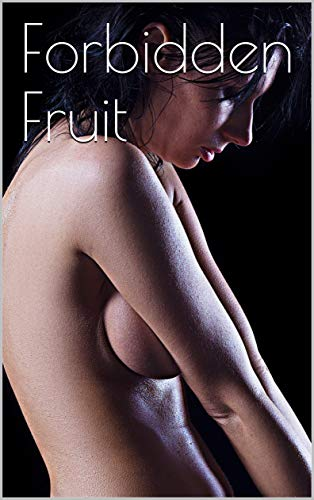 Forbidden Fruit: Luscious and exciting story, and More Forbidden Fruit or Master Percy's progress in and beyond the domestic circle