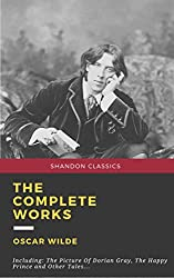 The Complete Works Of Oscar Wilde [Shandon Classics]