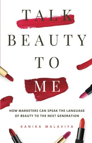 Talk Beauty To Me: How Marketers Can Speak the Language of Beauty to the Next Generation by New Degree Press