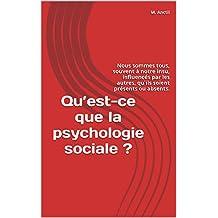 Qu'est-ce que la psychologie sociale ?: Nous sommes tous, souvent à notre insu, influencés par les autres, qu'ils soient présents ou absents. (French Edition)