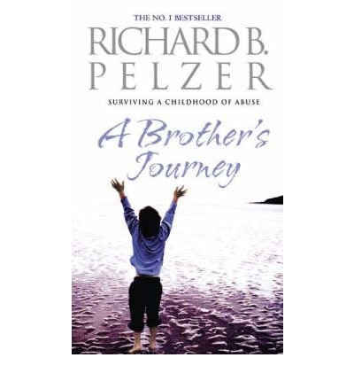 A BROTHER'S JOURNEY SURVIVING A CHILDHOOD OF ABUSE BY (PELZER, RICHARD B.) PAPERBACK