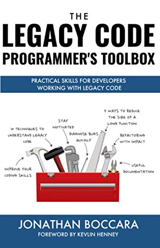 The Legacy Code Programmer's Toolbox: Practical Skills for Software Professionals Working with Legacy Code