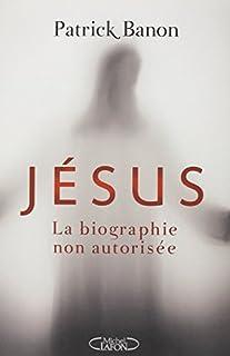 Jésus : la biographie non autorisée, Banon, Patrick