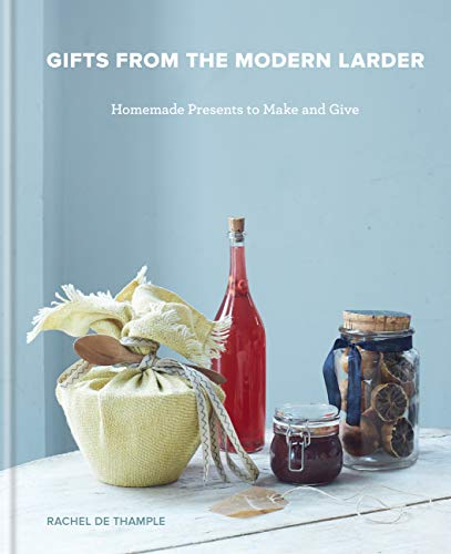 Gifts from the Modern Larder: Homemade Presents to Make and Give by Rachel De Thample