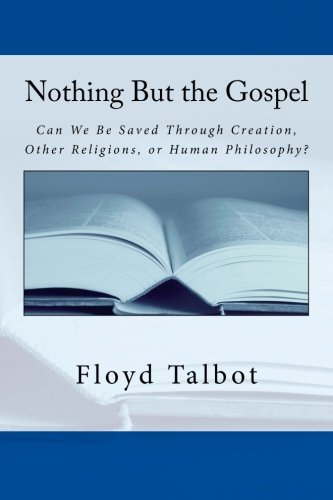 Nothing But the Gospel: Can We Be Saved Through Creation, Other Religions, or Human Philosophy? PDF