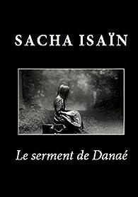Le serment de Danaé par Sacha Isaïn