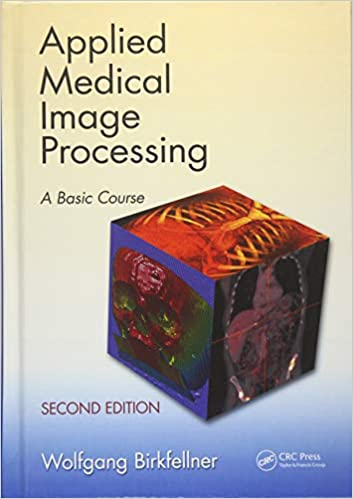 Applied Medical Image Processing: A Basic Course