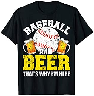 Baseball And Beer That's Why I'm Here  Funny Drinking T-shirt   Size S - 5XL