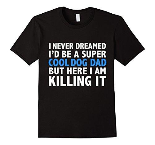 Men's I Never Dreamed I'd be a Super Cool Dog Dad Funny T-shirt 2XL Black (Black T-shirt Super Dad)
