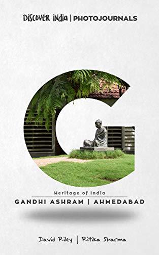 Gandhi Ashram | Ahmedabad: Discover India | Photojournals (Heritage of India Book 7)