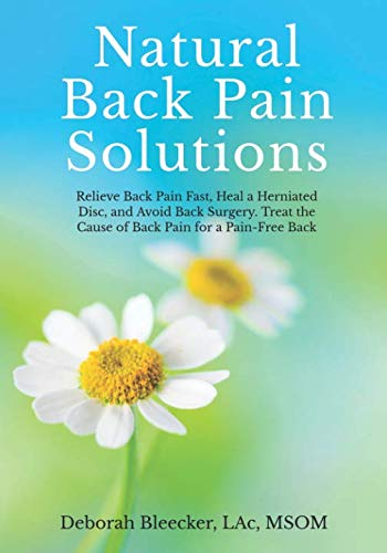 Natural Back Pain Solutions: Relieve Back Pain Fast, Heal a Herniated Disc, and Avoid Back Surgery. Treat the Cause of Pain for a Pain Free Back. (Natural Medicine) ()