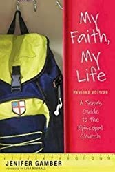 My Faith, My Life, Revised Edition: A Teen's Guide to the Episcopal Church by Jenifer Gamber (2014-09-01)
